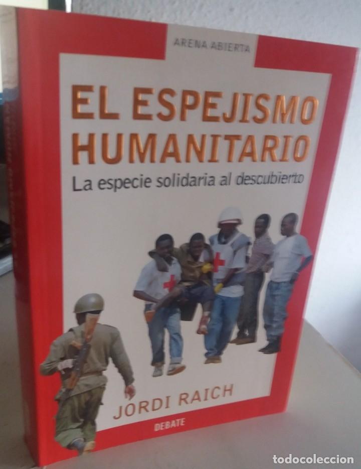 EL ESPEJISMO HUMANITARIO. LA ESPECIE SOLIDARIA AL DESCUBIERTO - RAICH, JORDI (Libros de Segunda Mano - Pensamiento - Otros)