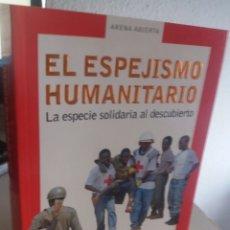 Libros de segunda mano: EL ESPEJISMO HUMANITARIO. LA ESPECIE SOLIDARIA AL DESCUBIERTO - RAICH, JORDI. Lote 172252695