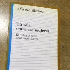 Libros de segunda mano: MARINA WARNER - TU SOLA ENTRE LAS MUJERES - EL MITO Y CULTO VIRGEN MARIA. Lote 195232281