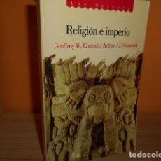 Libros de segunda mano: RELIGION E IMPERIO / GEOFFREY W.CONRAD / ARTHUR A.DEMAREST. Lote 172294209