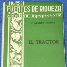 Livres d'occasion: EL TRACTOR - FUENTE DE RIQUEZA - ELADIO ARANDA HEREDIA - BIBLIOTECA AGROPECUARIA (1949). Lote 172314215