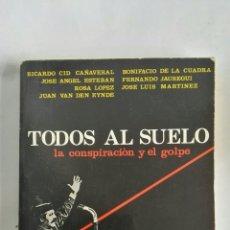Libros de segunda mano: TODOS AL SUELO LA CONSPIRACIÓN Y EL GOLPE. Lote 172316787