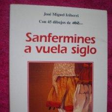 Libros de segunda mano: SANFERMINES A VUELA SIGLO. JOSÉ MIGUEL IRIBERRI. DIBUJOS DE CÉSAR OROZ. 1998, PAMPLONA, NAVARRA. Lote 172349449