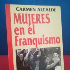 Libros de segunda mano: MUJERES EN EL FRANQUISMO, EXILIADAS, NACIONALISTAS Y OPOSITORAS/CARMEN ALCALDE/FLOR DEL VIENTO, 1996. Lote 172380173