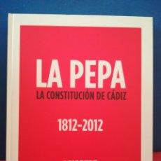 Libros de segunda mano: LA PEPA, LA CONSTITUCIÓN DE CÁDIZ 1812-2012 - HISTORIA Y FACSÍMIL - MAPFRE, 2012. Lote 172380523