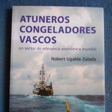Libros de segunda mano: ATUNEROS CONGELADORES VASCOS ROBERT UGALDE ZABALA. Lote 172453645