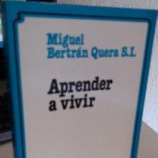 Libros de segunda mano: APRENDER A VIVIR - BERTRÁN QUERA S.L., MIGUEL. Lote 172464095