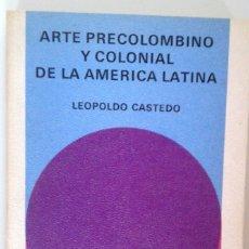 Libros de segunda mano: ARTE PRECOLOMBINO Y COLONIAL DE AMÉRICA LATINA - LEOPOLDO CASTEDI. Lote 172474473