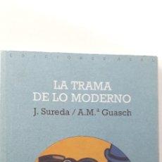 Libros de segunda mano: LA TRAMA DE LO MODERNO - JOAN SUREDA; A. M. GUASCH. Lote 172476625