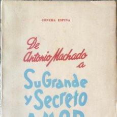 Libros de segunda mano: CONCHA ESPINA. DE ANTONIO MACHADO A SU GRANDE Y SECRETO AMOR. MADRID, 1950. Lote 172571175