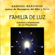 Libros de segunda mano: FAMILIA DE LUZ: CUENTOS Y ENSEÑANZAS PLEYADIANOS - BARBARA MARCINIAK - EDICIONES OBELISCO - MENSAJER. Lote 172593689