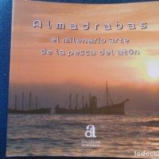 Libros de segunda mano: ALMADRABAS EL MILENARIO ARTE DE LA PESCA DEL ATUN DIPUTACIÓN DE ALICANTE. Lote 172607374