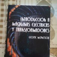 Libros de segunda mano: INTRODUCCIÓN A MÁQUINAS ELÉCTRICAS Y TRANSFORMADORES - GEORGE MCPHERSON - IMPRESO EN MÉXICO 1987 . Lote 172613278