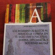 Libros de segunda mano: REGIMIENTOS SUIZOS SERVICIO ESPAÑA SIGLO XVIII (1700 - 1755): GUERRA, DIPLOMACIA Y SOCIEDAD MILITAR. Lote 172630013