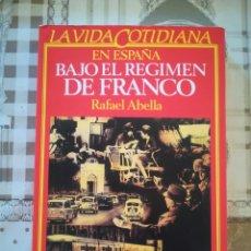 Libros de segunda mano: LA VIDA COTIDIANA EN ESPAÑA BAJO EL RÉGIMEN DE FRANCO - RAFAEL ABELLA. Lote 172636904