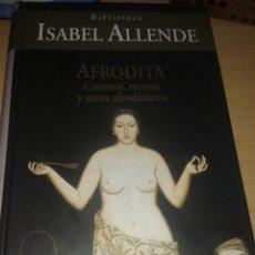 Libros de segunda mano: AFRODITA, CUENTOS, RECETAS Y OTROS AFRODISÍACOS (ISABEL ALLENDE). Lote 172651553