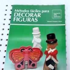 Libros de segunda mano: MÉTODOS FÁCILES PARA DECORAR FIGURAS. ENCICLOPEDIA CEAC DE LAS ARTESANÍAS. MANUEL VÁZQUEZ LÓPEZ. Lote 172703084