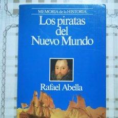 Libros de segunda mano: LOS PIRATAS DEL NUEVO MUNDO - RAFAEL ABELLA. Lote 172715880