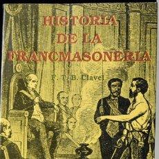 Libros de segunda mano: HISTORIA DE LA FRANCMASONERIA. F.T.B. CLAVEL. Lote 172756673
