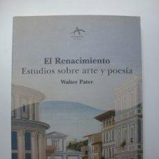 Libros de segunda mano: EL RENACIMIENTO. ESTUDIOS SOBRE ARTE Y POESÍA. WALTER PATER. . Lote 172761255