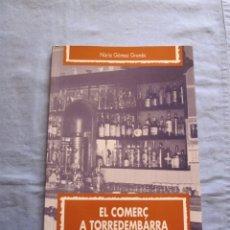 Libros de segunda mano: EL COMERÇ A TORREDEMBARRA 1998 - NURIA GOMEZ GRANÉS. Lote 172771087