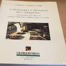 Libros de segunda mano: CURTIDORES Y TENERÍAS EN CATALUÑA / JOSEP M. TORRAS I RIBÉ / ED: COLOMER MUNMANY-1991. Lote 172778488