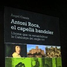 Libros de segunda mano: ANTONI ROCA, EL CAPELLA BANDOLER. ANGEL CASALS. L´HOME QUE VA A ESCANDALITZAR LA CATALUNYA DEL SEGLE. Lote 172778512