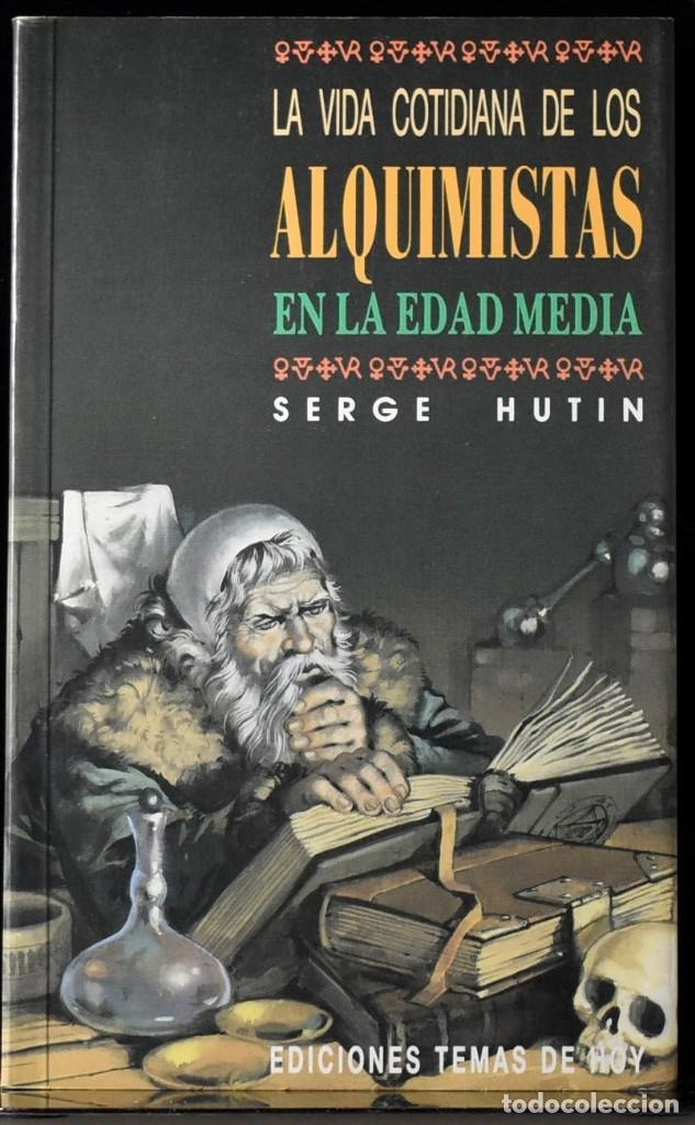 LA VIDA COTIDIANA DE LOS ALQUIMISTAS EN LA EDAD MEDIA. HUTIN, SERGE (Libros de Segunda Mano - Historia - Otros)