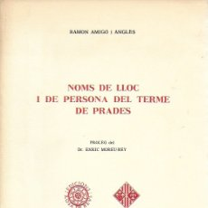 Libros de segunda mano: NOMS DE LLOC I DE PERSONA DEL TERME DE PRADES / R. AMIGÓ; PROL. E. MOREU-REY. REUS : AER, 1985. . Lote 172788319