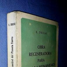Libros de segunda mano: E. TRICAS OBRA REGENERADORA PARA TODA LA HUMANIDAD DEL PLANETA TIERRA 1975( ESPIRITISMO ). Lote 172849825