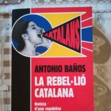 Libros de segunda mano: LA REBEL·LIÓ CATALANA. NOTÍCIA D'UNA REPÚBLICA INDEPENDENT - ANTONIO BAÑOS - EN CATALÀ. Lote 172858547
