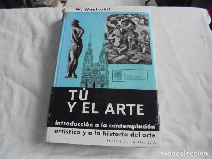 TU Y EL ARTE INTRODUCCION A LA CONTEMPLACION ARTISTICA Y A LA HISTORIA DEL ARTE.W.WAETZOLDT.LABOR 19 (Libros de Segunda Mano - Bellas artes, ocio y coleccionismo - Otros)