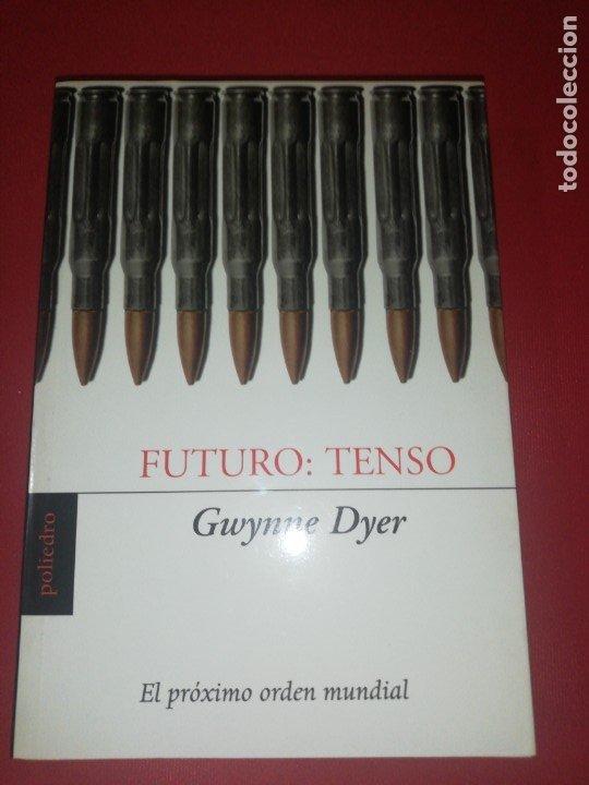 GWYNNE DYER, FUTURO TENSO, EL PRÓXIMO ORDEN MUNDIAL (Libros de Segunda Mano - Pensamiento - Otros)