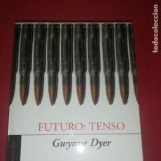 Libros de segunda mano: GWYNNE DYER, FUTURO TENSO, EL PRÓXIMO ORDEN MUNDIAL. Lote 172969038