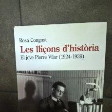 Libros de segunda mano: LES LLIÇONS D´HISTORIA: EL JOVE PIERRE VILAR 1924-1939. ROSA CONGOST. L´AVENÇ 2016. EN CATALAN (CATA. Lote 173007259