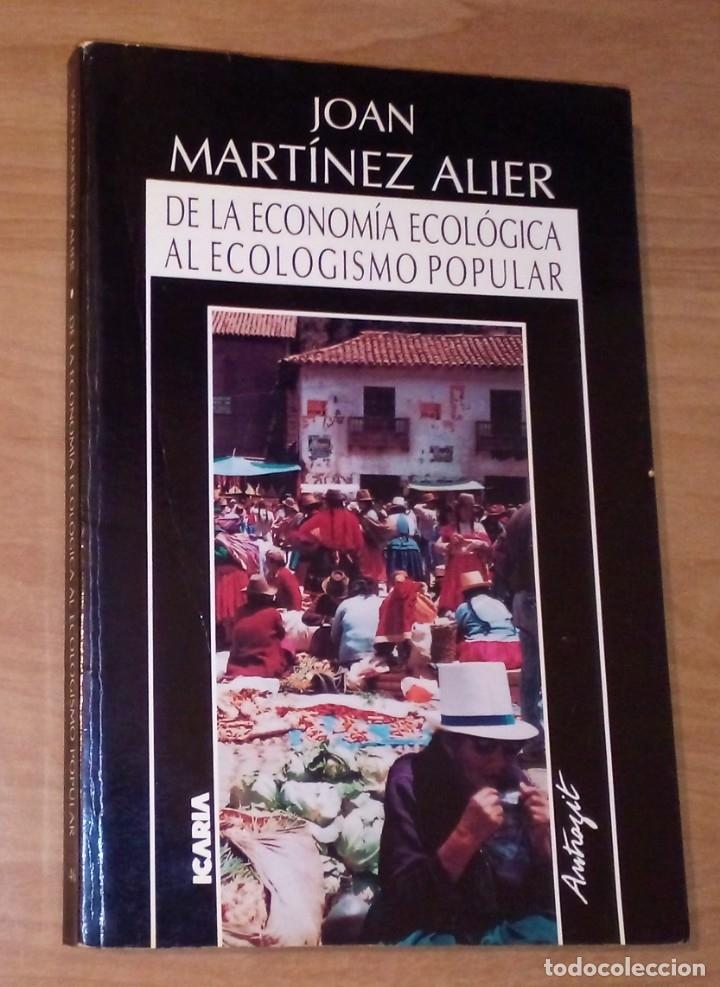 JOAN MARTÍNEZ ALIER - DE LA ECONOMÍA ECOLÓGICA AL ECOLOGISMO POPULAR - ICARIA, 1992 (Libros de Segunda Mano - Pensamiento - Otros)