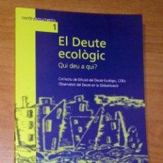 Libros de segunda mano: EL DEUTE ECOLÒGIC. QUI DEU A QUI? - ICARIA, 2004. Lote 172714790