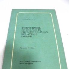 Libros de segunda mano: THE TURMOIL OF CHANGE IN PHILIPPINE-JAPAN RELATIONS 1565-1945. AURELIO B.CALDERON. MANILA 1976. Lote 173105908