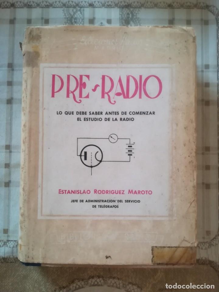 PRE-RADIO. LO QUE DEBE SABER ANTES DE COMENZAR EL ESTUDIO DE LA RADIO - ESTANISLAO R. MAROTO - 1944 (Libros de Segunda Mano - Ciencias, Manuales y Oficios - Otros)