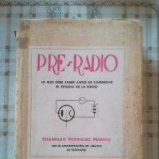 Libros de segunda mano: PRE-RADIO. LO QUE DEBE SABER ANTES DE COMENZAR EL ESTUDIO DE LA RADIO - ESTANISLAO R. MAROTO - 1944. Lote 173127017