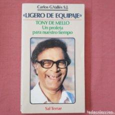 Libros de segunda mano: LIGERO DE EQUIPAJE. TONY DE MELLO, UN PROFETA PARA NUESTRO TIEMPO (CARLOS G. VALLÉS) - AUTOAYUDA. Lote 173197849