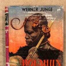 Libros de segunda mano: BOLAHUN, UN MÉDICO ENTRE LOS BRUJOS DE LA SELVA VIRGEN DE ÁFRICA. WERNER JUNGE. AYMÁ EDITORES 1955. Lote 173201580