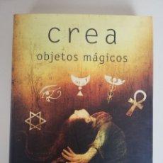 Libros de segunda mano: CREA OBJETOS MÁGICOS. CHIC CICERO Y SANDRA TABATHA CICERO.. Lote 173321884