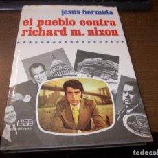Libros de segunda mano: EL PUEBLO CONTRA RICHARD M. NIXON. JESÚS HERMIDA. PLANETA 1ª ED. OCTUBRE 1.974. Lote 173441263