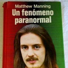 Libros de segunda mano: UN FENÓMENO PARANORMAL; MATTHEW MANNING - EDICIONES MARTÍNEZ ROCA 1976. Lote 173463588