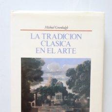 Libros de segunda mano: LA TRADICIÓN CLÁSICA EN EL ARTE / MICHAEL GREENGALGH / HERMANN BLUME 1987. Lote 173472675