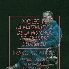 Libros de segunda mano: PRÒLEG DE LA MATEMÀTICA DE LA HISTÒRIA D'ALEXANDRE DEULOFEU. FRANCESC PUJOLS 2018 IMPECABLE 1A ED. Lote 173474479