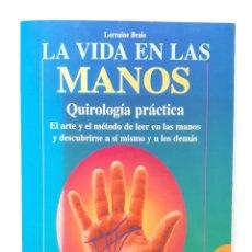 Libros de segunda mano: LA VIDA EN LAS MANOS: QUIROLOGÍA PRÁCTICA / LORRAINE BRAIS / ROBINBOOK 1997. Lote 173512490