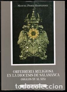 ORFEBRERÍA RELIGIOSA EN LA DIÓCESIS DE SALAMANCA (SIGLOS XV AL XIX), MANUEL PÉREZ HERNÁNDEZ (Libros de Segunda Mano - Bellas artes, ocio y coleccionismo - Otros)