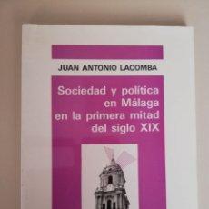Libros de segunda mano: SOCIEDAD Y POLÍTICA EN MÁLAGA EN LA PRIMERA MITAD DEL SIGLO XIX - JUAN ANTONIO LACOMBA. Lote 173604484